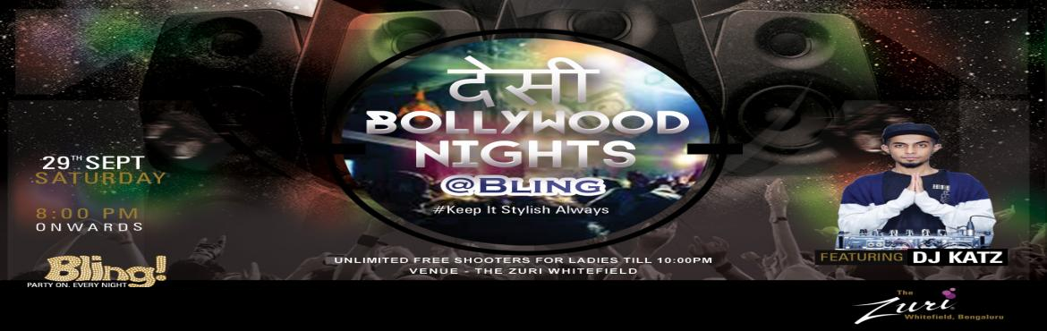Book Online Tickets for Desi Bollywood Night , Bengaluru.  Bollywood lovers get ready to party on 29th September Saturday at Bling with Dj Katz. Unlimited free Shooters for ladies till 10pm.