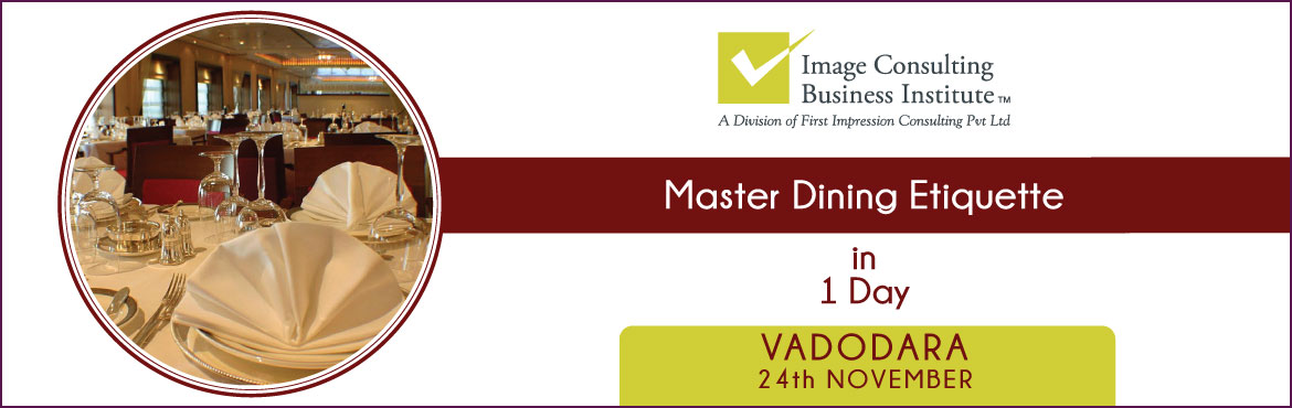 Book Online Tickets for ICBI Dining Etiquette Workshop (24-Nov, , Vadodara.  Dining Etiquette Workshop  Dining is where all the social graces come together. Meticulous dining skills communicate to othersan unspoken level of sophistication—awareness, experience, refinement, and respect.  Attend this 1-