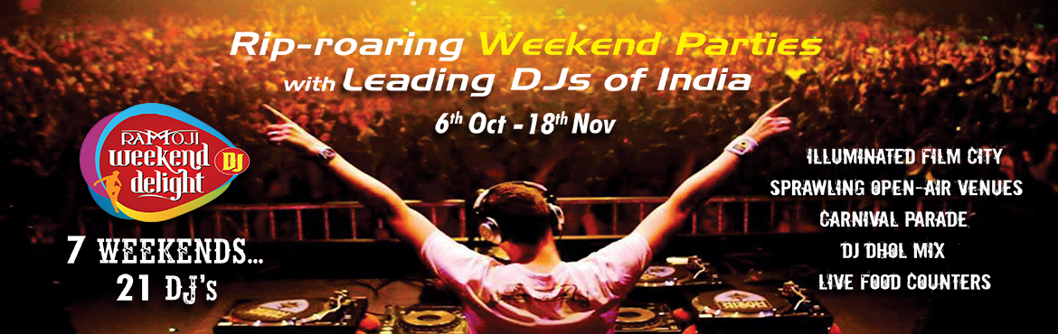 Book Online Tickets for Weekend DJ Delight at Ramoji Film City, Hyderabad.   Package Inclusions:-  Entry after 4.00 pm. Live Entertainment Stage Shows at Eureka. Spectacular Carnival Parade. Experience Ramoji Film City in Dazzling Lights. Evening Special DJ in an outdoor venue Buffet Dinner at the limelight    Artist Info