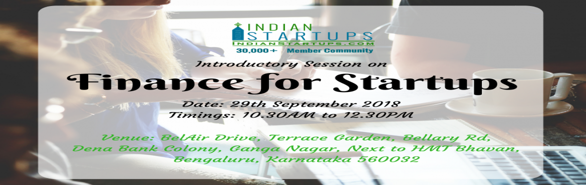 Book Online Tickets for Introductory Session on Finance for Star, Bengaluru.  IndianStartups is organizing a series of workshop on \'Finance for Startups\' to help Startup founders to have a clear financial road map in their startup journey.This session is an introductory session to the series, we will highlight on 4 maj