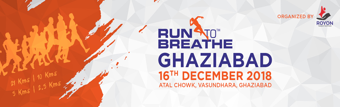 Book Online Tickets for  Run To Breathe Ghaziabad 2018, Ghaziabad.  Run To Breathe Ghaziabad 2018   Run To Breathe Ghaziabad is back for a 4th Edition to stand up for the social issues of our City. Royon Samajik Sansthan has organised this Event to get into limelight the issues of Environment, Po
