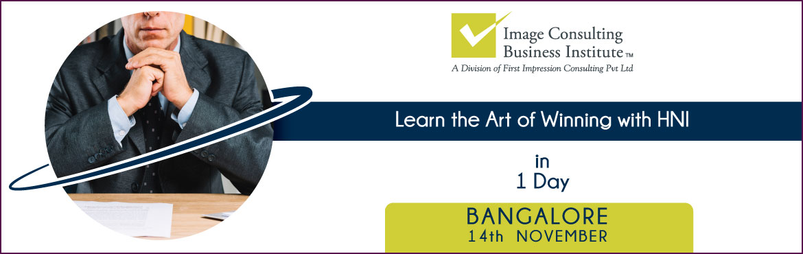Book Online Tickets for ICBI Winning With HNI Workshop (14 Nov, , Bengaluru.     Working with HNI is one of the most exciting professions in the world; You represent the best, you are exposed to the best, and, you must be your best. You must think about and design your customer experience in ways that are consistent with what
