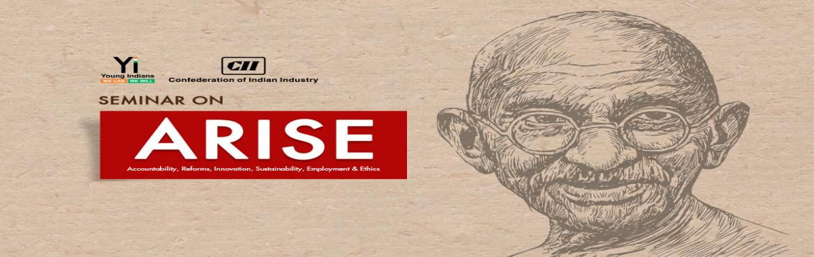 Book Online Tickets for ARISE -Trusteeship and Nation Building- , Ahmedabad.  CII Gujarat along with Sabarmati Ashram (Ahmedabad) is organizing a seminar on \'ARISE\': Trusteeship and Nation Building-A Gandhian Perspective schedule on Monday, 01 October 2018 at Sabarmati Gandhi Ashram. Ahmedabad.