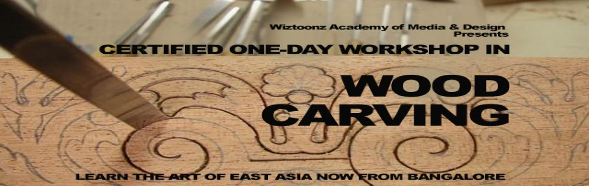 Book Online Tickets for Certified One Day Workshop in WOOD CARVI, Bengaluru.   Learn the art of Wood Carving in this one-day workshop.Carve to create impressions on wood and create beautiful showpieces for your home or office decor.Learn this beautiful art of South East Asia now from Wiztoonz Academy of Media &