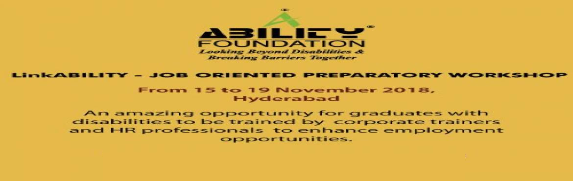Book Online Tickets for LinkABILITY - Job Oriented Preparatory W, Hyderabad.  An amazing opportunity for graduates with disabilities to be trained by corporate trainers and HR professionals to enhance employment opportunities.