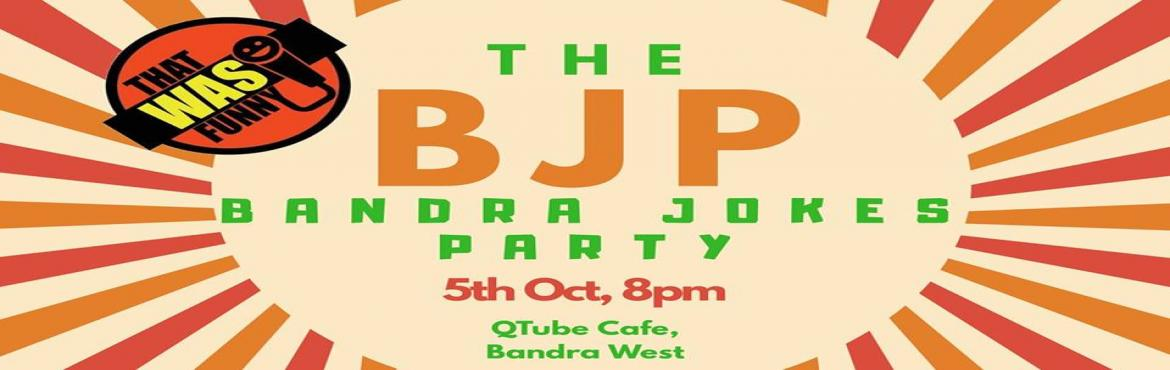 Book Online Tickets for BJP - Live Stand-Up Comedy , Mumbai. BJP (Bandra Jokes Party) is a Curated Live Stand Up Comedy show to tickle your funny bone.FREE ENTRY! NO TICKETS NEEDED!Some of the best comic talents cherry-picked to form the \'Bandra Jokes Party will ensure an evening of Laughter and N