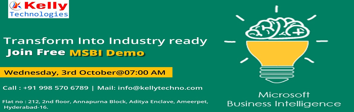 Book Online Tickets for Free Demo on MSBI on 3rd October 2018 (W, Hyderabad. Most Of The Industries Are Looking For The MSBI Professional Expertise With Right Skills Grab the top jobs in the domains of Business Intelligence by attending Free Demo on MSBI on 3rd October 2018 (Wednesday) at Kelly Technologies @7:00 AM&nbs