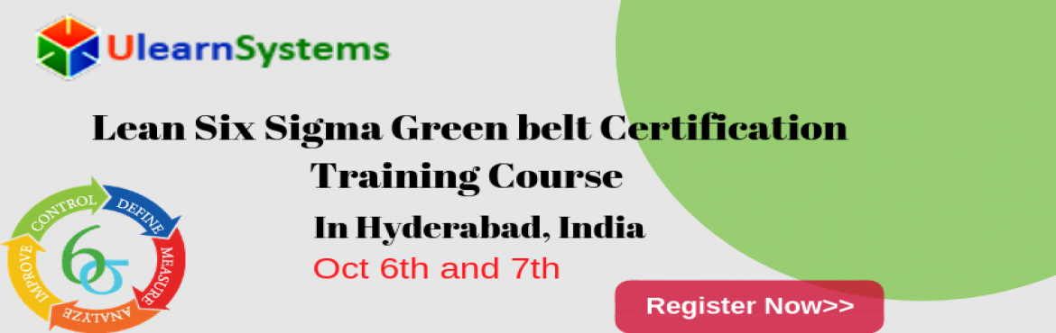 Book Online Tickets for Lean Six Sigma Green Belt Certification , Hyderabad. UlearnSystem\'sOffer Lean Six Sigma Green Belt CertificationTraining Course in Hyderabad,India. Lean Six Sigma Green Belt Certification TrainingCourse Description: What are the course objectives? This course is designed to ensure th