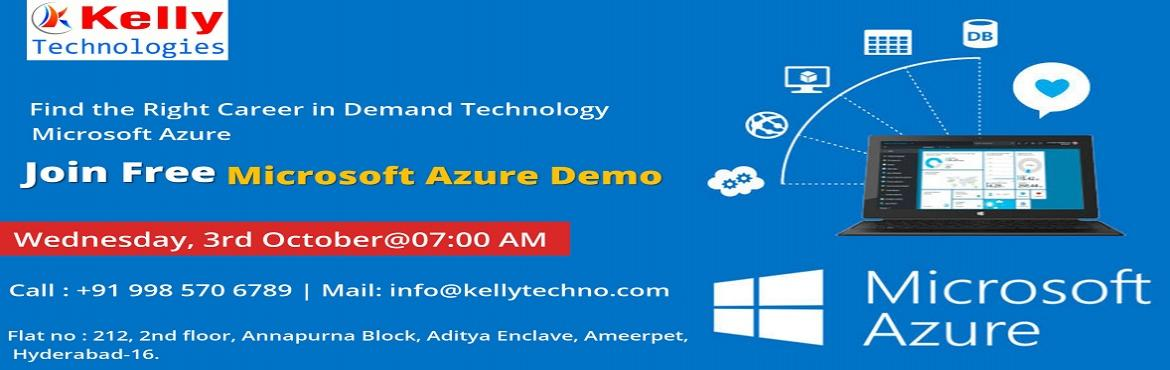 Book Online Tickets for Attend For The Kelly Technologies Free W, Hyderabad. Attend For The Kelly Technologies Free Windows Azure Demo Session Attended By Domain Experts, Scheduled On 3rd October At 7AM Avail The Best Career Guidance From Azure Experts With Kelly Technologies Free Microsoft Azure Demo Session, Scheduled On 3r
