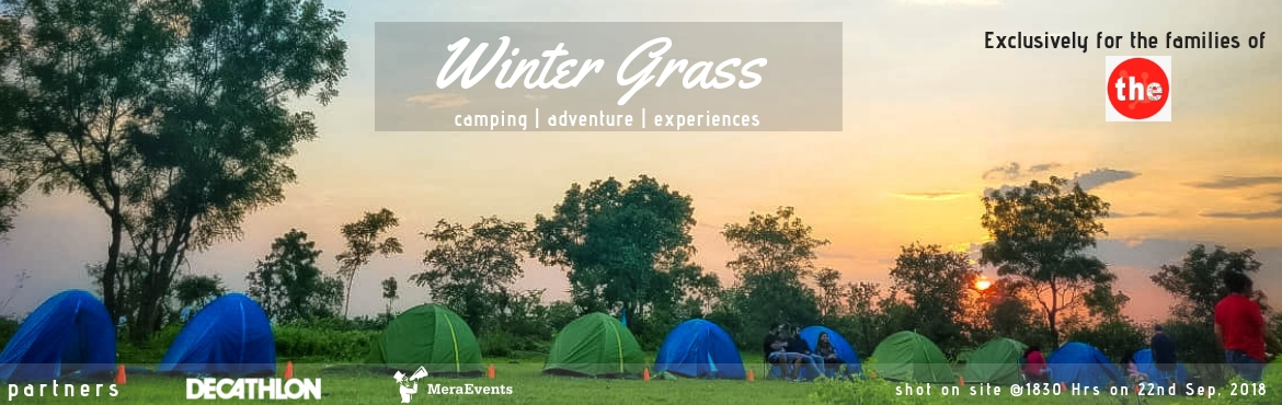 Book Online Tickets for T.H.E Group - Camp Winter Grass, Camping, Hyderabad.  EXCLUSIVELY FOR THE FAMILIES OF \