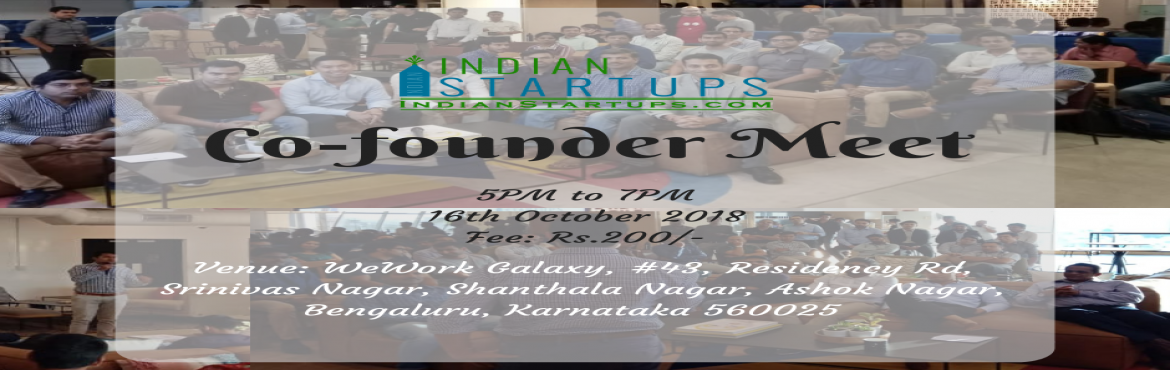 Book Online Tickets for Co-Founder Meet - October 2018 Edition, Bengaluru. IndianStartups is organizing this event \'Co-founder meet\' to help Startup founding team find their co-founders.   Startups address real world challenges and provide solutions to improve our lives directly or indirectly. But we all know how cha