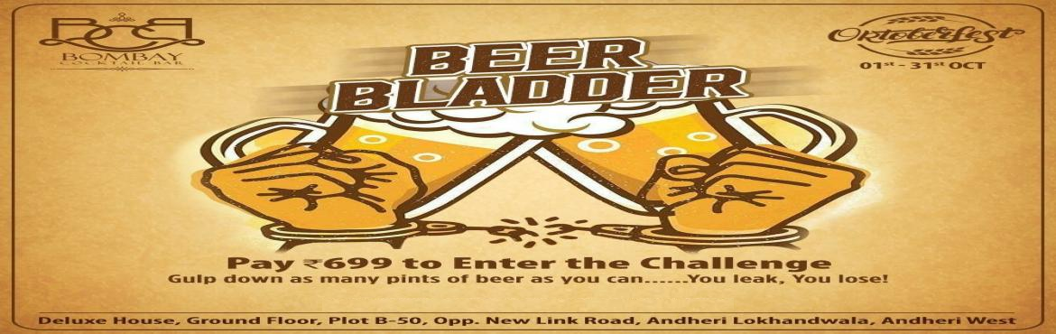 Book Online Tickets for OKTOBERFEST, Mumbai.   The ultimate bladder burst challenge is here!   If you are a die-hard Beer lover and want to gulp down copious amount of Beer, BCB is where you need to be this month!   Chug unlimited Beer until you have to pee, only at 699/- The rul