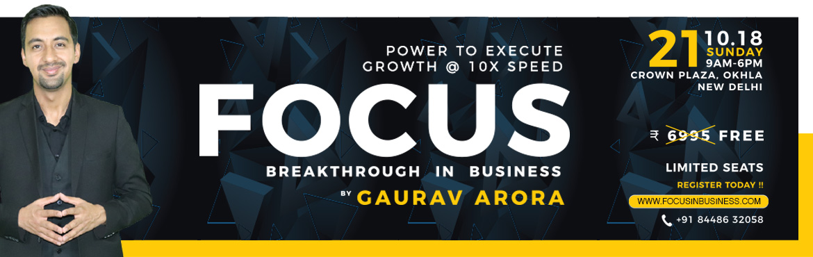 "Book Online Tickets for FOCUS Breakthrough in Business by Gaurav, New Delhi. For detailed information, visit http://bit.ly/focuswp1018  Important Note: The workshop is only for Business owners. ""REAL CHALLENGE"" is to ""UTILIZE THE OPPORTUNITIES WITH SPEED"" and you can only do it when you will"