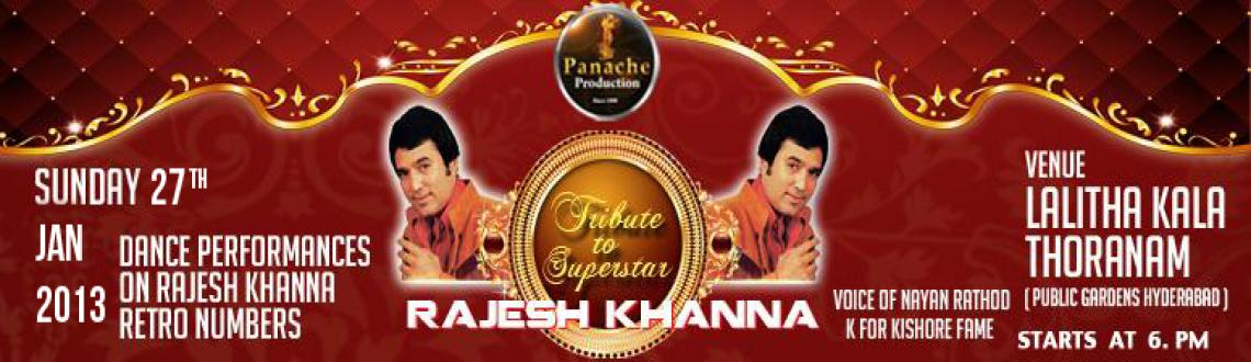 Book Online Tickets for Tribute to Superstar Rajesh Khanna on 27, Hyderabad. This is Postpone to 27th Jan 2013, BECAUSE OF ASSEMBLY AND DUE TO SEC 144 WHICH WAS IMPLEMENTED THERE.