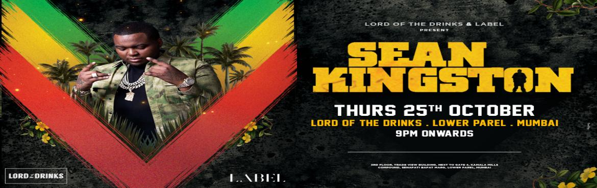 Book Online Tickets for Sean Kingston Live in Mumbai - Thursday,, Mumbai.  Brace yourselves, Mumbai! The legendary pop sensation, Sean Kingston is all set to set your feet tapping and your heart pumping with adrenaline!Label and the longest bar in Asia, Lord Of The Drinks, are gearing up to host a night of Sean Kingst