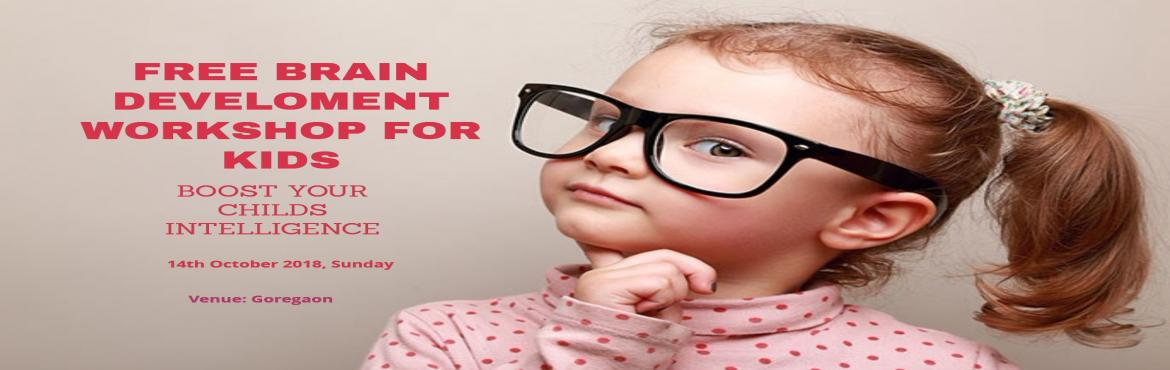 Book Online Tickets for FREE BRAIN DEVELOPMENT WORKSHOP FOR KIDS, Mumbai.   Do you want to boost your child\'s intelligence?   Do you want your child to excel in all areas of life?   Do you want your child to be a genius?   Do you want your child to be a fast learner and be more confident?