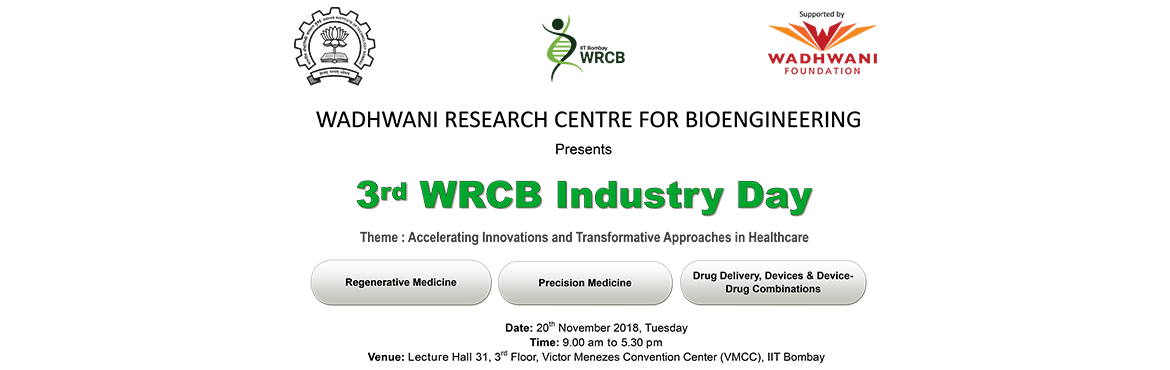 Book Online Tickets for 3rd WRCB Industry Day - Accelerating Inn, Mumbai. 3rd WRCB Industry Day Accelerating Innovations and Transformative Approaches in Healthcare :  The Wadhwani Research Centre for Bioengineering (WRCB) will host its annual Industry Day on Tuesday, November 20th, 2018. The third edition of the flagship
