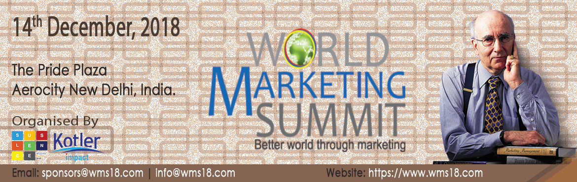 Book Online Tickets for World Marketing Summit , New Delhi. World Marketing Summit is an indepandent organisation headquartered in Toronto, Canada, committed to \