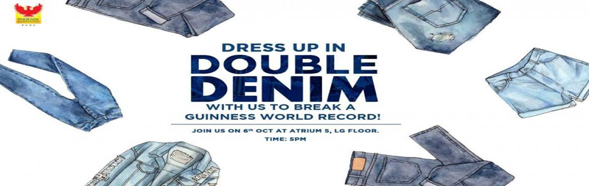 Book Online Tickets for Sport Double Denim to break a Guinness W, Pune.   Ever wanted to break a Guinness World Record? Well, now's your chance! Phoenix Marketcity gives Punekars the once-in-a-lifetime opportunity to break the Guinness Double Denim Record this Saturday. All you have to do is convene at the mal