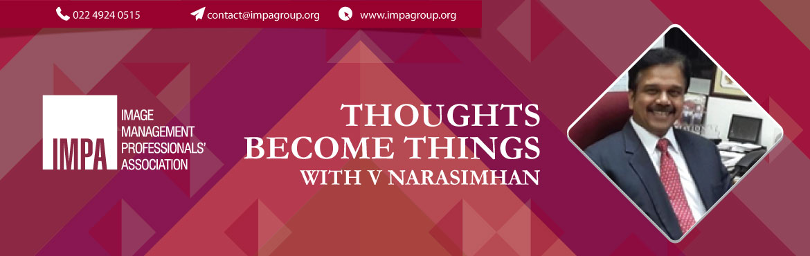 Book Online Tickets for Thoughts Become Things, Chennai. About V Narasimhan   V Narasimhan comes with three decades of Corporate experience and is Head (Learning & Development) - SUNDARAM LEARNING (a division of Sundaram Finance Holdings Ltd.). He is a passionate facilitator and a certified c
