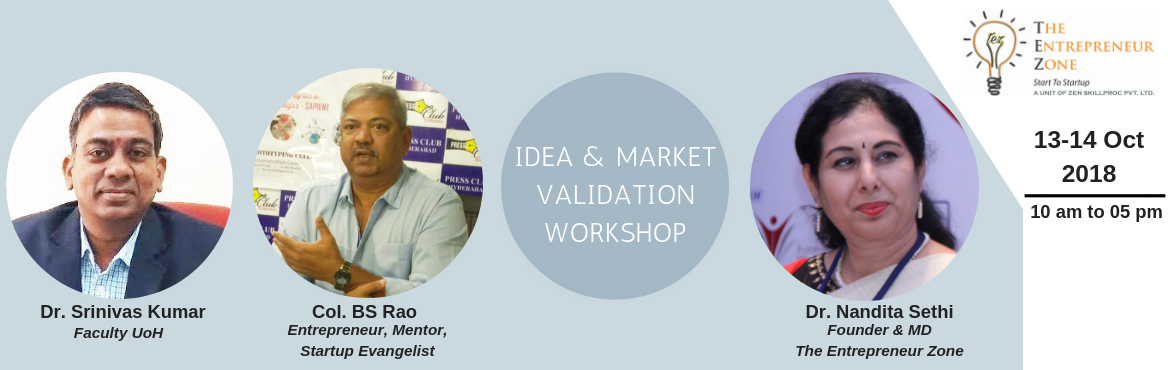 Book Online Tickets for IDEA AND MARKET VALIDATION, Hyderabad.  2 DAY WORKSHOP IDEA AND MARKET VALIDATION Date: 13th & 14th Oct 2018 Time: 10 am to 05 pm Venue: 1st Floor, CMSD Building, University of Hyderabad