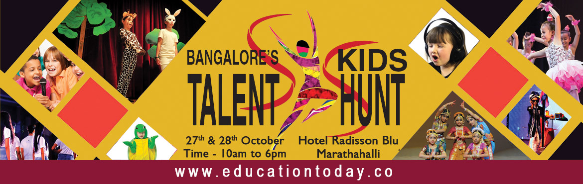 Book Online Tickets for Bangalore Kids Talent Hunt 2018, Bengaluru. EducationToday.Co in association with radio 104 fm Conducting talent hunt for kids on 27th - 28th Oct @ Radission Blu hotel, Bangalore.  Platinum Sponsor India International School Gold Sponsor KodaiKanal International School New Baldwin Intern