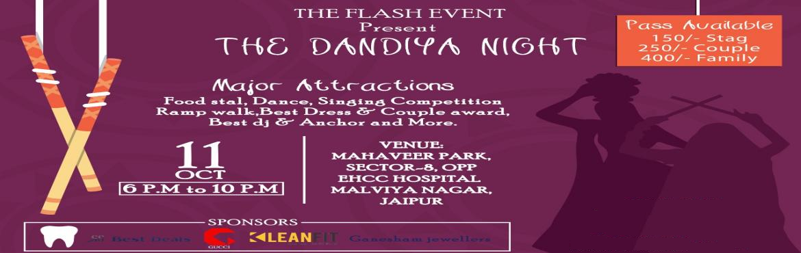 Book Online Tickets for THE DANDIYA NIGHT : PRESENT BY -  THE FL, Jaipur.  The Dandiya Night : Present by - THE FLASH EVENT VENUE : MAHAVEER PARK SECTOR-8 , OPP EHCC HOSPITAL , MALVIYA NAGAR , JAIPUR TICKET AVAILABLE : Raj Malik : +91-7568328004 Manoj Soni : +91-8875200501 Vishal Sharma : +91-808582089 Alok Gautam : +