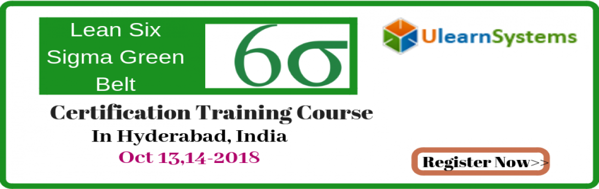 Book Online Tickets for Lean Six Sigma Green Belt Certification , Hyderabad. UlearnSystem\'sOfferLean Six Sigma Green Belt CertificationTraining Course in Hyderabad,India.  Lean Six Sigma Green Belt Certification Training Course Description:  What are the course objectives?  This course is