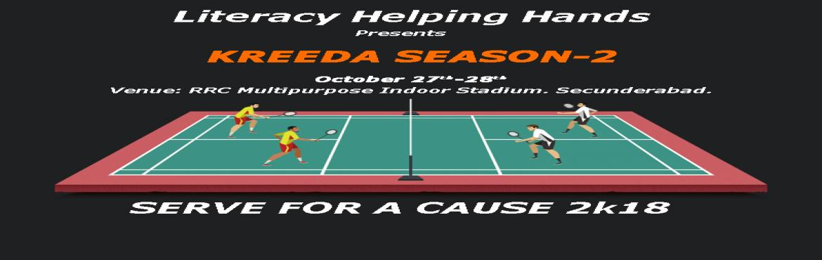 Book Online Tickets for Kreeda Season-2 Badminton Tournament For, Secunderab.  Kreeda-2, Serve For A Cause 2018 is a Fund Raising Badminton Challenge For a cause.  After Successfully organizing Kreeda Season-1 Cricket League, we have come up with our new event.  At Literacy Helping Hands, we strive for the de