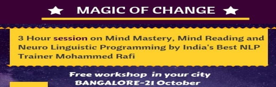 Book Online Tickets for Magic of Change by Mohammed Rafi in  Ban, Bengaluru. THE MAGIC OF CHANGE IS HERE A 3 Hour FREE session on Mind Mastery, Mind Reading and Neuro Linguistic Programming by India\'s Top NLP Trainer Mohhamed Rafi. Come and experience the magical change and tranform yourself to excellence. You wi