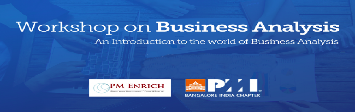 Book Online Tickets for WORKSHOP ON BUSINESS ANALYSIS - 24th Nov, Bengaluru. One Day Workshop on Business Analysis - An Introduction to the world of Business Analysis One of the reasons for project failure is incomplete understanding of the requirement.This  in turn leads to multiple issues like team conflict,