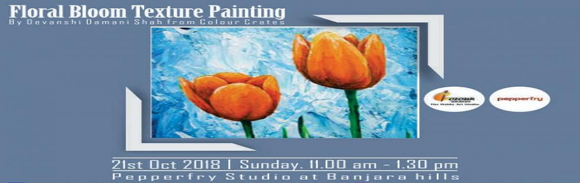 Book Online Tickets for Floral Bloom Texture Painting Workshop, Hyderabad.  Floral Bloom Texture  Painting Workshop Play with scintillating textures in combination with bright colours this 21st Oct 2018 at Pepperfry Studio- Banjara Hills with this Floral Bloom Texture Painting Workshop  from 11 am to 1:30pm.Y