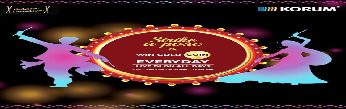 Book Online Tickets for Strike a Pose and Strike Gold this Dandi, Thane. What: This Navratri get ready to swirl around on the latest dandiya tunes in your finest colourful attire at your favourite KORUM mall and win Gold Coins.   This is a perfect getaway for people who love playing Dandiya in a cozy and a secured en