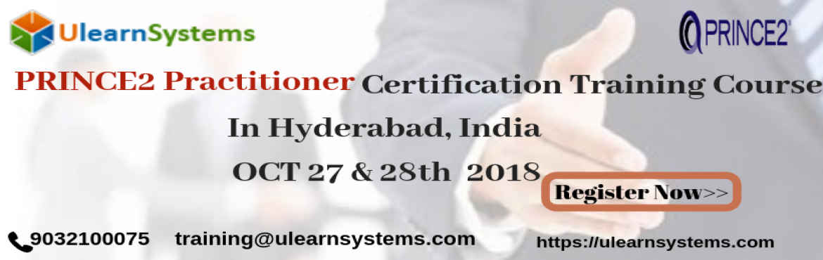 Book Online Tickets for PRINCE2 Practitioner Certification Train, Hyderabad. Ulearn System\'s Offer PRINCE2 Practitioner Certification Training Course Hyderabad, India.  PRINCE2® Foundation and Practitioner course will give you the theoretical and practical knowledge to clear the certifications and achieve organizat