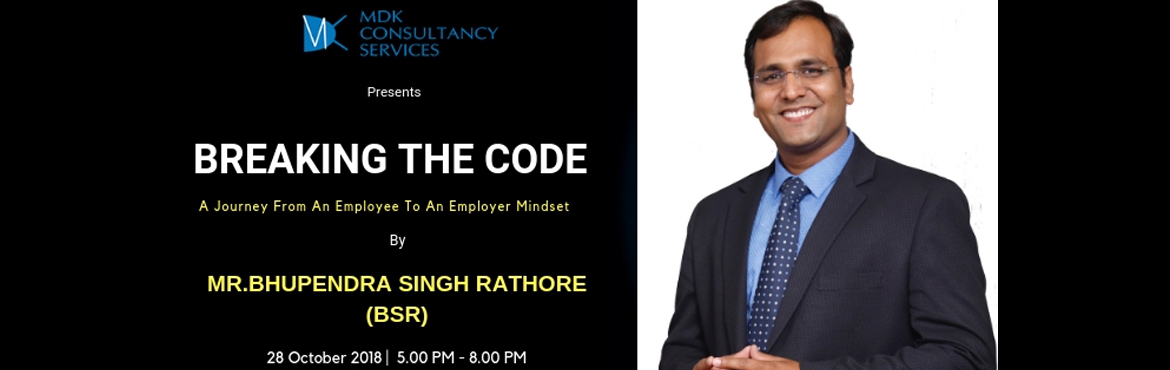 Book Online Tickets for Breaking The Code By BSR, Pune.   BREAKING THE CODE - A Journey from an Employee to an Employer Mindset. This is a super Impactful Unique program by Asia\'s Greatest Leader 2017 and Business Mentor of the year 2018 award winner Mr. Bhupendra Singh Rathore. This workshop aims a