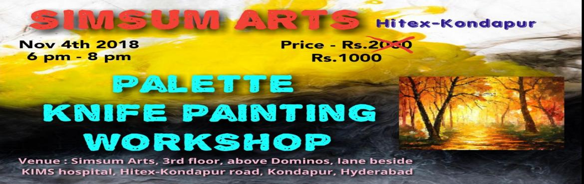 Book Online Tickets for Palette Knife Painting Workshop on canva, Hyderabad.    Name of the event: Palette Knife painting of a forest on canvas           Event date: Nov 4th 2018           Location: Simsum Arts, 3rd floor, above Dominos, lane beside KIMS hospital, Hitex-Kondapur road, Kondap