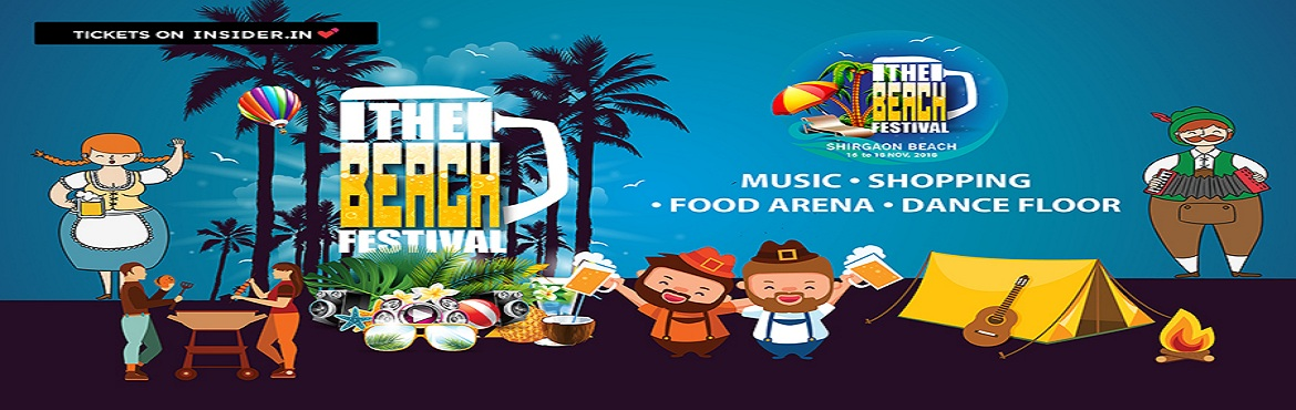 Book Online Tickets for The Beach Festival, Shirgaon.   Three day beach festival at Shirgaon Beach 2k18  EAT - DRINK - PARTY - SHOP – CAMPING   Enjoy refreshing and chilled beer on seashore.   Local art & craft e exhibition.   Various stalls of local sea food   Live mu
