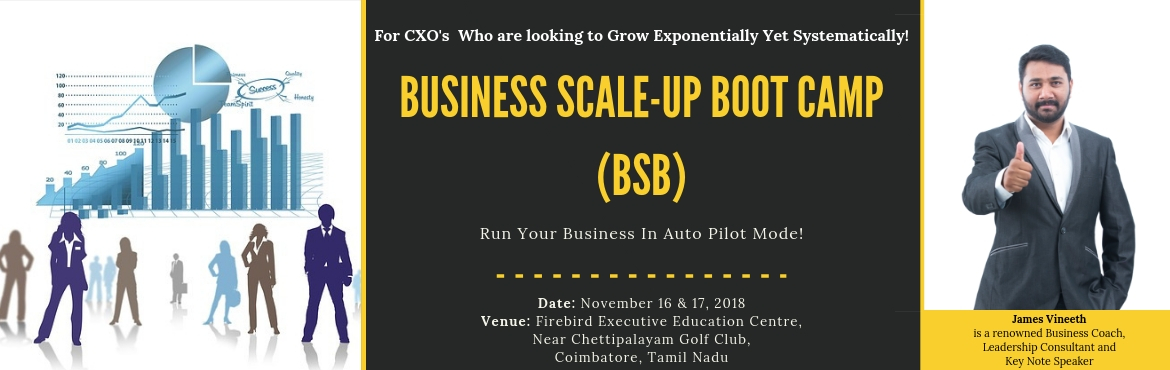 Book Online Tickets for Business Scale-Up Bootcamp, Coimbatore. Business Scale-Up Bootcamp (BSB) Who can Attend?   Entrepreneurs who are looking to Scale up Exponentially yet Systematically! Run a Fool Proof Business that is Conditioned to Succeed in all Economic Conditions Run Business based on Systems thro