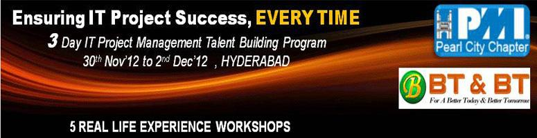 Book Online Tickets for Ensuring IT Project Success Every Time, Hyderabad. Ensuring IT Project Success, EVERY TIME -3 Day IT Project Management Talent Building Program  Benefits:   Two Guests of Honour; You cannot afford to miss learning from their successful IT Project Management Experien