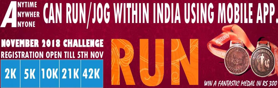 Book Online Tickets for 2K/5K/10K/21K/42K RUN November Challenge, Hyderabad. 2K/5K RUN Everyday November Challenge 201810K/Half Marathon/Full MarathonEvery SundayNovember Challenge 2018 2K/5K/10K/21K/42K Run/Jog Complete Your Run in Your Own Time at Your Own Pace Anywhere inINDIA!  OVERVIEW EVENT