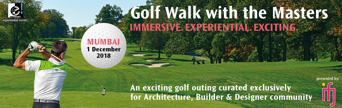 Book Online Tickets for  Golf Walk With The Masters - Mumbai, Mumbai. A special bond is built between people who do something experiential together... build a home, take a vacation or play a game together. The e! events are built around the experience of doing something immersive and experiential like a round of golf a