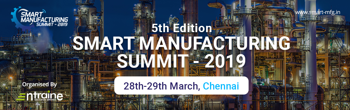 Book Online Tickets for Smart Manufacturing Summit (5th Edition), Chennai. \