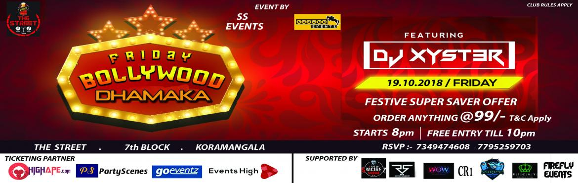 Book Online Tickets for FRIDAY BOLLYWOOD DHAMAKA, BANGALORE .  SS Events Presents  FRIDAY BOLLYWOOD DHAMAKA Featuring  DJ XYSTER  venue :- The Street, OPP to airtel office,  20th Main Road, 7th Block, Kormangala . FESTIVE OFFER  ORDER @99/- each (t&c apply)  Date :- 19/10/