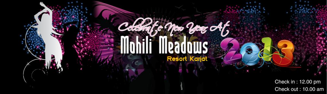 Book Online Tickets for NEW YEAR BASH 2013 @ Mohili Meadows Reso, Mumbai. NEW YEAR BASH 2013 @ Mohili Meadows Resort, Karjat, Mumbai