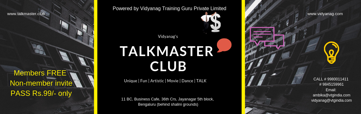Book Online Tickets for Talk Master Club - 11th TALK MEET, Bengaluru. About the Event:   A monthly event of exclusive Vidyanag\'s TALKMASTER CLUB. This event agenda : - \