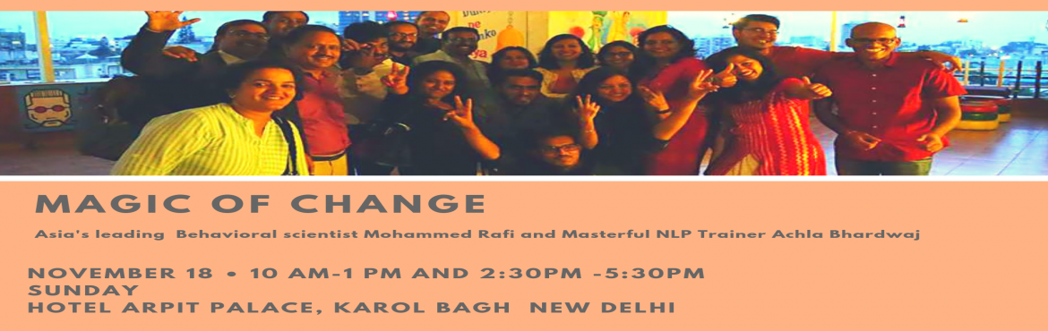 Book Online Tickets for Magic of Change by Mohammed Rafi in  Del, New Delhi.  THE MAGIC OF CHANGE IS HERE A 3 Hour  FREE session on Mind Mastery, Mind Reading, Money Mastery and Neuro-Linguistic Programming by India\'s Top NLP Trainer Mohhamed Rafi. Come and experience the magical change and tranform yourself to exc