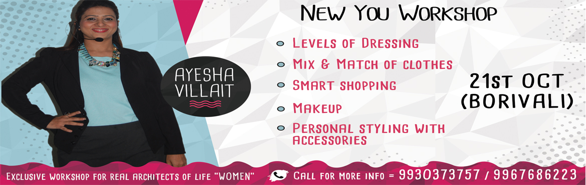 Book Online Tickets for New You Workshop, Mumbai. MONTH OFFER CALL SOON 9930373757Call for Special Diwali month offer.Special Sunday workshop for Working women, Home makers, Students.Don\'t miss the opportunity to attend the New You Workshop.GRAB THE OFFER AND TRANSFORM TO A NEW YOU.  Style is