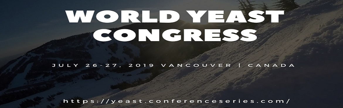 "Book Online Tickets for World Yeast Congress, vancouver.   Conference Series takes immense pleasure & feels honored in inviting the contributors across the globe to attend World Yeast Congress to be held during July 26-27, 2019 at Vancouver, Canada on the theme ""Unravel the Spearheads o"