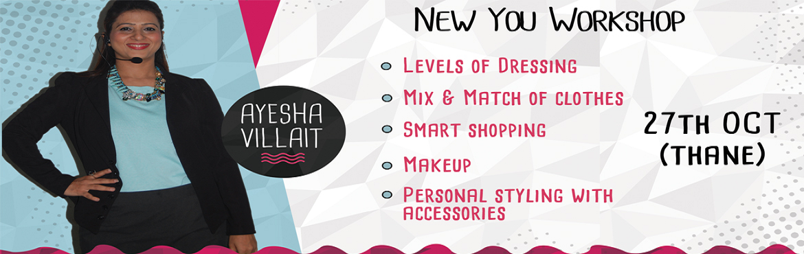 Book Online Tickets for New You Workshop, Thane.  MONTH OFFERCall for Special Diwali month offer.Special Saturday workshop for Working Women, Home makers, Students.Don\'t miss the opportunity to attend the New You Workshop.GRAB THE OFFER AND TRANSFORM TO A NEW YOU.  Style is a way to sa