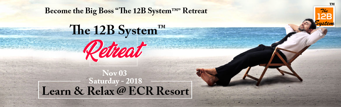 Book Online Tickets for The 12B System Retreat , Chennai.  Learn This \